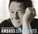 Ambros singt Waits - Nach mir die Sintflut/Wolfgang Ambros