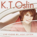 Live Close By, Visit Often/K.T. Oslin