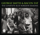 The Complete Blue Horizon Sessions/George Smith And Bacon Fat