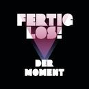 Der Moment/Fertig, Los!