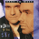 North Of The Sky/East To West