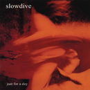 Just For A Day/Slowdive