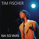 Na so was/Tim Fischer