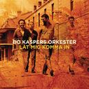 Låt mig komma in/Bo Kaspers Orkester