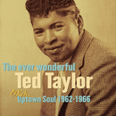 The Ever Wonderful Ted Taylor: Okeh Uptown Soul 1962-1966/Ted Taylor