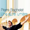 Une Autre Lumière/Pierre Bachelet