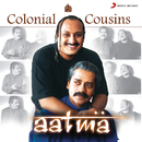 Aatma/Colonial Cousins