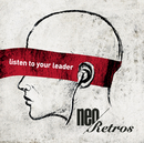 Listen to your leader/Neo Retros