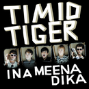 Ina Meena Dika (It's Happening Now)/Timid Tiger