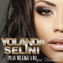 Play Me Like A DJ (feat. Dreamon)/Yolanda Selini
