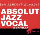 Absolut Jazz Vocal A Capella/Les Grandes Gueules