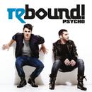 Psycho/Rebound!
