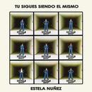Tú Sigues Siendo El Mismo/Estela Núñez