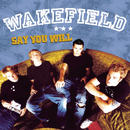 Say You Will/Wakefield
