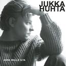 Anna mulle ilta/Jukka Huhta