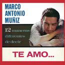 """12 Maneras Diferentes De Decir """"Te Amo""""/Marco Antonio Muñíz"""