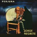 Perjura/Jorge Negrete
