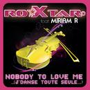 Nobody To Love Me (J'Danse Toute Seule) feat.Miriam R/Roxtar