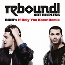 Not Helpless (RINK's If Only You Knew Remix)/Rebound!