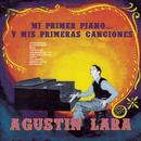 Mi Primer Piano... Y Mis Primeras Canciones/Agustín Lara