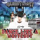 Dance Like A Whiteboy (Explicit Version)/Question