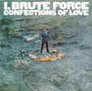I, Brute Force, Confections Of Love/Brute Force