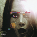 Munki/The Jesus And Mary Chain