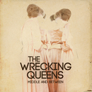 Middle And Between/The Wrecking Queens