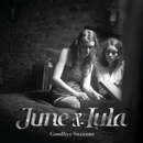 Goodbye Suzanne/June & Lula