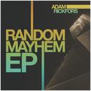 Random Mayhem EP/Adam Rickfors