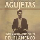 Agujetas: Historia, Pureza y Vanguardia Del Flamenco/El Agujetas