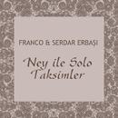Ney ile Solo Taksimleri/Franco & Serdar Erbasi