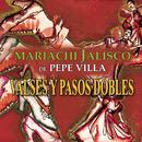 Valses y Pasos Dobles/Mariachi Jalisco de Pepe Villa