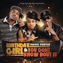 Birthday Girl feat. Bei Maejor & You Don't Know Bout It/Travis Porter