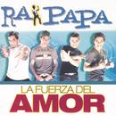 La Fuerza del Amor/Ra Papa