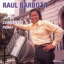 Ah Mi Corrientes Pora!/Raul Barboza