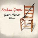 Tribute to Sukru Tunar/Serkan Cagri