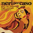 Ain't No Mountain High Enough feat.Wendy Lewis/Neri Per Caso