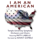 I Am An American/Patti LaBelle, Kenny Gamble, Temple University Symphony Orchestra & Choirs