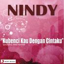 Kubenci Kau Dengan Cintaku/Nindy
