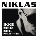 Ikke Mer' Mig (Niklas F*** Dig)/Niklas