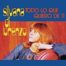 Todo Lo Que Quiero De Ti/Silvana Di Lorenzo