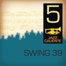 Jazz Caliente: Swing 39 - 5/Swing 39