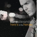 Here's To The Heroes/Kane Alexander