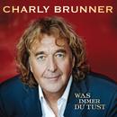 Was immer Du tust/Charly Brunner