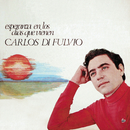 Esperanza en los Días Que Vienen/Carlos Di Fulvio