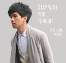 Stay with You Tonight/Phil Lam