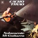 Solamente Mi Guitarra/Cacho Tirao