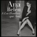 A Los Hombres Que Ame/Ana Belén