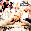 Yes Kids It's True/Von Benzo